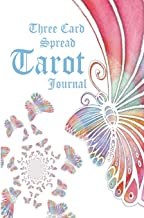 Three Card Spread Tarot Journal: Ideas for three card spreads, including prompts, room for your detailed interpretation and outcome.