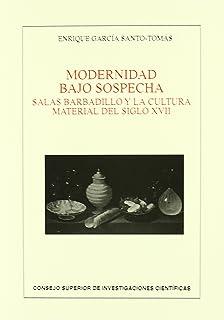 Modernidad bajo sospecha: Salas Barbadillo y la cultura material del siglo XVII (Anejos de Revista de Literatura)