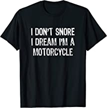 I Don't Snore I Dream I'm A Motorcycle Funny Gift T-Shirt