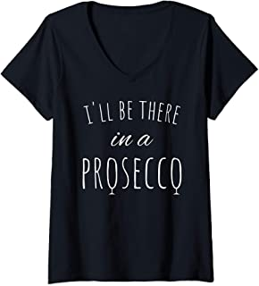 Womens I'll Be There In A Prosecco Funny Wine Lover Gift Idea V-Neck T-Shirt