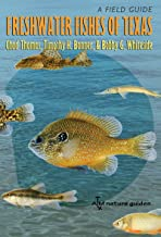 Freshwater Fishes of Texas: A Field Guide (River Books, Sponsored by The Meadows Center for Water and the Environment, Texas State University)