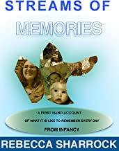 Streams of Memories: A firsthand account of what it is like to remember every day from infancy