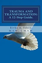 TRAUMA AND TRANSFORMATION: A 12-Step Guide.
