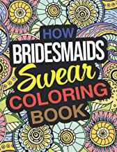 How Bridesmaids Swear Coloring Book: A Funny Bridesmaid Gift For Weddings