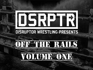Disruptor Wrestling Presents:  Off The Rails, Volume One