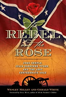 The Rebel and the Rose: James a Semple, Julia Gardiner Tyler, and the Lost Confederate Gold