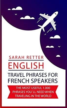 ENGLISH: TRAVEL PHRASES FOR FRENCH SPEAKERS.: The most useful 1.000 phrases you´ll need when traveling in the world. (English Edition)