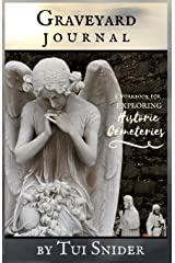 Graveyard Journal: A Workbook for Exploring Historic Cemeteries (Messages from the Dead) (Volume 2) Paperback
