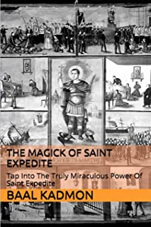 The Magick of Saint Expedite: Tap into the Truly Miraculous Power of Saint Expedite (Magick of the Saints)