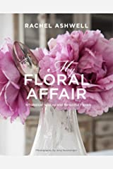 Rachel Ashwell: My Floral Affair: Whimsical Spaces and Beautiful Florals Hardcover
