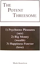 The Potent Threesome (1) Psychous Pleasures (sex) - 2) Big Money (wealth) - 3) Happiness Forever (love))