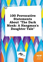 100 Provocative Statements about the Dark Monk: A Hangman's Daughter Tale