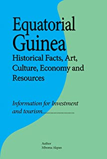 Equatorial Guinea Historical Facts, Art, Culture, Economy and Resources: Information for Investment and tourism