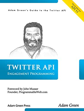 Twitter API Engagement Programming with PHP and MySQL (Adam Green's Guide to the Twitter API)