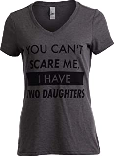 You Can't Scare Me, I Have Two Daughters | Funny Mom V-Neck T-Shirt for Women