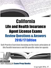 California Life and Health Insurance Agent License Exams Review Questions & Answers 2016/17 Edition: Self-Practice Exercises focusing on the basic ... life/health insurance and CA specific rules