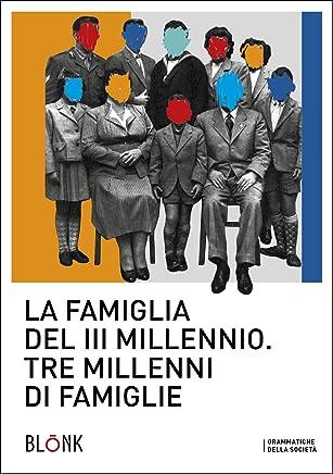La famiglia del terzo millennio: Tre millenni di famiglie (Grammatiche della società Vol. 1)