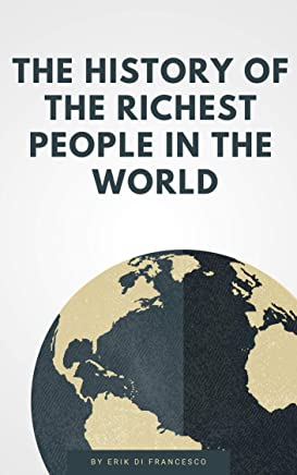 The richest people in the world and how they came to success! (English Edition)