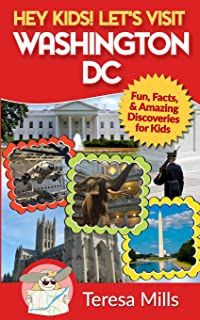 Hey Kids! Let's Visit Washington DC: Fun, Facts and Amazing Discoveries for Kids