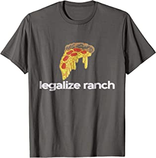 Legalize Ranch T Shirt, Pizza