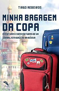 Minha Bagagem da Copa: Aventuras e Desventuras de um Jornalista Gaúcho na Rússia (Portuguese Edition)