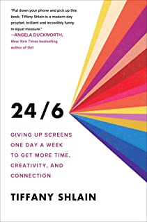 24/6: Giving Up Screens One Day a Week to Get More Time, Creativity, and Connection
