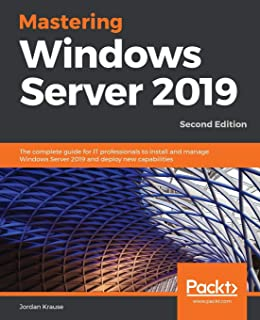 Mastering Windows Server 2019: The complete guide for IT professionals to install and manage Windows Server 2019 and deploy new capabilities, 2nd Edition