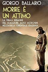 Morire è un attimo: La prima indagine del maggiore Aldo Morosini nell'Africa orientale italiana (Le indagini del maggiore Aldo Morosini nell'Africa Vol. 1) Formato Kindle