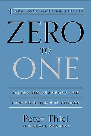 Cero a uno: notas sobre inicios, o cómo construir el futuro