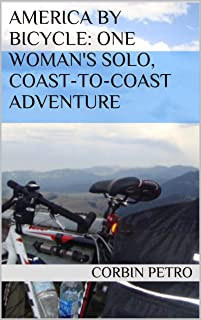 America by Bicycle: One Woman`s Solo, Coast-to-Coast Adventure