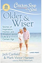 Chicken Soup for the Soul: Older & Wiser: Stories of Inspiration, Humor, and Wisdom about Life at a Certain Age Kindle Edition