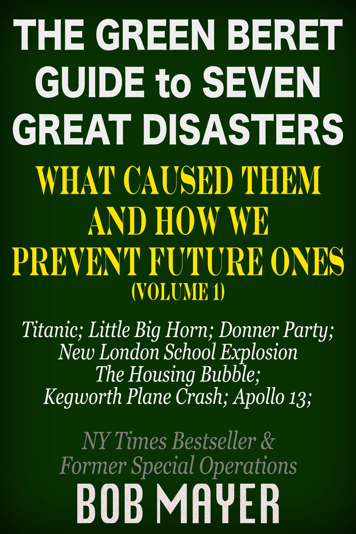 The Green Beret Guide to Seven Great Disasters (I): What Caused Them and How We Prevent Future Ones