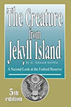 The Creature from Jekyll Island: A Second Look at the Federal Reserve PDF