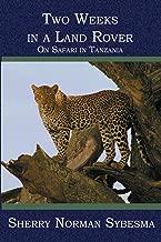 Two Weeks in a Land Rover: On Safari in Tanzania