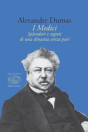 I Medici: Splendore e segreti di una dinastia senza pari (Père Lachaise - Classici)