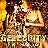 Celebrity -Party Music Best- [Explicit]