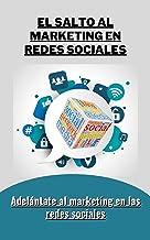 El salto al marketing en redes sociales: Adelántate al marketing en las redes sociales (Spanish Edition)