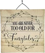 Imprints Plus You are Never Too Old for Fairytales Inspirational Distressed Wood Sign, 12