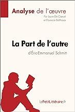 La Part de l'autre d'Éric-Emmanuel Schmitt (Analyse de l'oeuvre): Comprendre la littérature avec lePetitLittéraire.fr (Fiche de lecture) (French Edition)