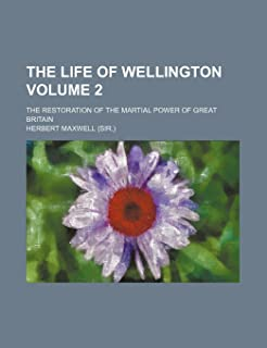 The Life of Wellington Volume 2; The Restoration of the Martial Power of Great Britain