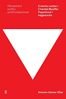 Ernesto Laclau i Chantal Mouffe: Populisme i hegemonia (Pensament Polític Postfundacional Book 897021) (Catalan Edition)