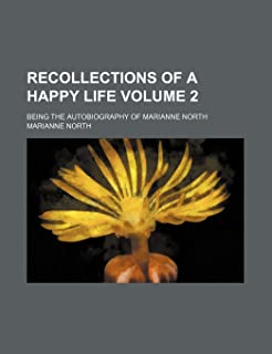 Recollections of a Happy Life Volume 2; Being the Autobiography of Marianne North