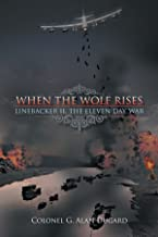 When the Wolf Rises: Linebacker II, The Eleven Day War