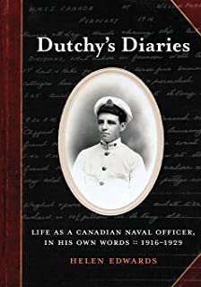 Dutchy's Diaries: Life as a Canadian Naval Officer, In His Own Words: 1916-1929
