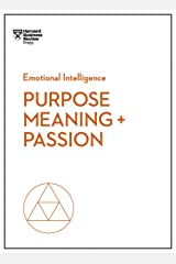 Purpose, Meaning, and Passion (HBR Emotional Intelligence Series) Kindle Edition