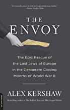 The Envoy: The Epic Rescue of the Last Jews of Europe in the Desperate Closing Months of World War II (English Edition)