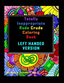 Totally Inappropriate Rude Crude Coloring Book LEFT HANDED Version: Hand drawn coloring book for left handed grown ups!