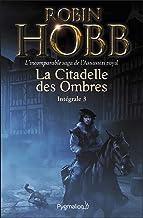 La Citadelle des Ombres - L'Intégrale 3 (Tomes 7 à 9) - L'incomparable saga de l'Assassin royal: Le Prophète blanc - La Se...