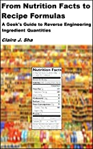 From Nutrition Facts to Recipe Formulas: A Geek's Guide to Reverse Engineering Ingredient Quantities (English Edition)