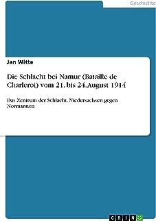 Die Schlacht bei Namur (Bataille de Charleroi) vom 21. bis 24. August 1914: Das Zentrum der Schlacht. Niedersachsen gegen Normannen (German Edition)